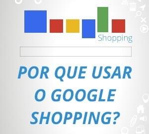 Porque usar o Google Shopping