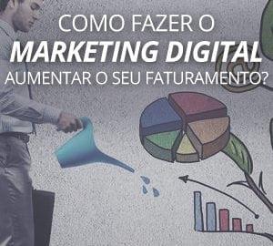Como fazer o marketing digital aumentar o seu faturamento